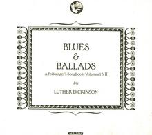 Luther Dickinson Blues & Ballads A Folksingers Songbook Volumes I & II Digipack)