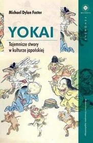 Wydawnictwo Uniwersytetu Jagiellońskiego Yokai Tajemnicze stwory w kulturze japońskiej - Michael Dylan Foster
