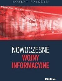 Difin Robert Rajczyk Nowoczesne wojny informacyjne