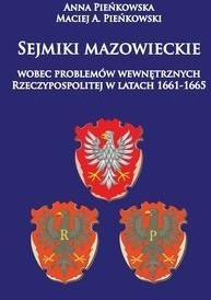 Napoleon V Sejmiki mazowieckie wobec problemów wewnętrznych Rzeczypospolitej w latach 1661-1665 - Pieńkowska Anna, Pieńkowski Maciej A.