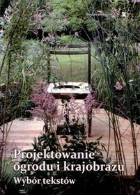Projektowanie ogrodu i krajobrazu Wybór tekstów - dostępny od ręki, natychmiastowa wysyłka