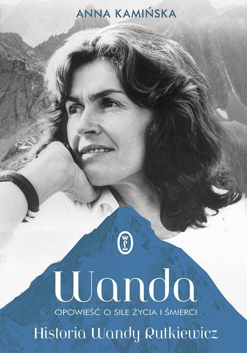 Wydawnictwo Literackie Wanda. Opowieść o sile życia i śmierci. Historia Wandy Rutkiewicz - Anna Kamińska