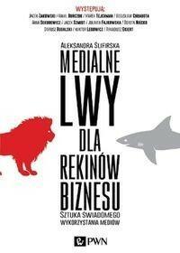 Wydawnictwo Naukowe PWN Medialne lwy dla rekinów biznesu - Aleksandra Ślifirska