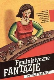 Feministyczne fantazje - Schlafly Phyllis