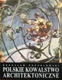 Bagusław Kopydłowski Polskie kowalstwo architektoniczne / wysyłka w 24h