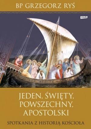 Znak Jeden święty, powszechny, apostolski. Spotkania z historią Kościoła - Grzegorz Ryś