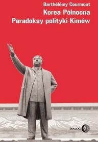 Barthelemy Courmont Korea Północna. Paradoksy polityki Kimów