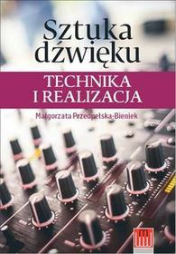 Sztuka dźwięku. Technika i realizacja - Małgorzata Przedpełska-Bieniek