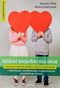 Psalm18.pl Miłość niejedno ma imię. O zakochaniu, randkowaniu i rozpoznawaniu prawdziwego uczucia Mariola Wołochowicz, Piotr Wołochowicz