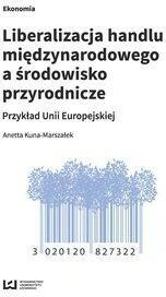Liberalizacja handlu międzynarodowego a środowisko przyrodnicze - Kuna-Marszałek Anetta