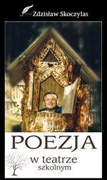 Poezja w teatrze szkolnym Skoczylas Zdzisław