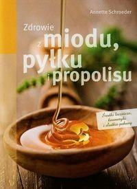 Rea Zdrowie z miodu pyłku i propolisu - Schroeder Anntette