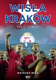 Sine Qua Non Wisła Kraków. Sen o potędze - Mateusz Miga