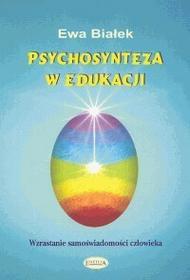 Psychosynteza w edukacji - Ewa Danuta Białek