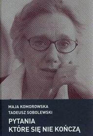 Czuły Barbarzyńca Press Pytania które się nie kończą - Tadeusz Sobolewski, MAJA KOMOROWSKA