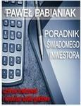 Poradnik Świadomego Inwestora czyli jak skutecznie analizować i wyceniać spółki giełdowe Paweł Pabianiak