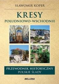 Bellona Kresy południowo-wschodnie Przewodnik historyczny - Sławomir Koper