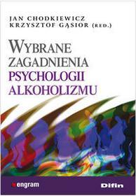 Difin Chodkiewicz Jan, Gąsior Krysztof Wybrane zagadnienia psychologii alkoholizmu