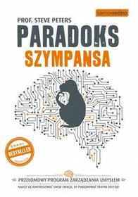 Samo Sedno Paradoks szympansa. Przełomowy program zarządzania umysłem - STEVE PETERS