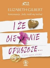 Rebis Elizabeth Gilbert I że Cię nie opuszczę…