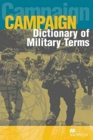 Macmillan Campaign Dictionary of Military Terms - Richard Bowyer