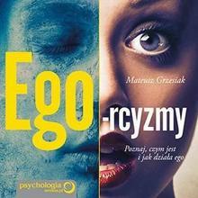 Ego-rcyzmy Poznaj czym jest i jak działa ego Mateusz Grzesiak MP3)