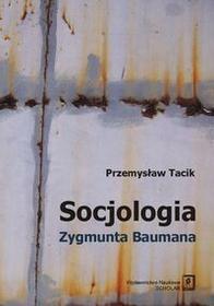 Wydawnictwo Naukowe Scholar Tacik Przemysław Socjologia Zygmunta Baumana