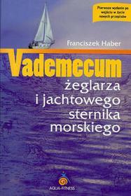 Aqua-Fitness Vademecum żeglarza i jachtowego sternika morskiego - Franciszek Haber