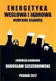 Energetyka węglowa i jądrowa Wybrane aspekty - Szczerbowski Radosław