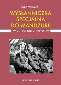 Wydawnictwo Literackie Wysłanniczka specjalna do Mandżurii. W zderzeniu z imperium - Ella Maillart