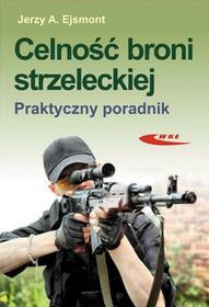 Ejsmont Jerzy Celność broni strzeleckiej Praktyczny poradnik