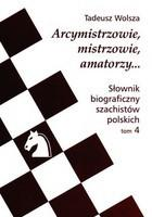 Arcymistrzowie mistrzowie amatorzy Słownik biograficzny szachistów polskich Tom 4 Tadeusz Wolsza