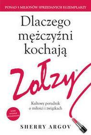 HarperCollins Polska Dlaczego mężczyźni kochają zołzy. Kultowy poradnik o miłości i związkach - Sherry Argov