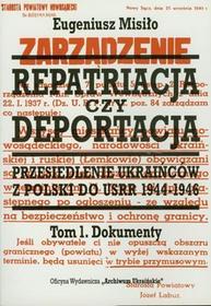 Repatriacja czy deportacja - przesiedlenie Ukraińców z Polski do USRR 1944-1946 - tom 1 - Dokumenty 1944-1945 - Eugeniusz Misiło