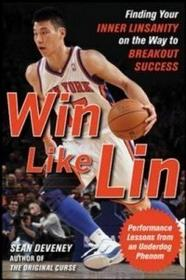 McGraw-Hill Education - Europe Win Like Lin: Finding Your Inner Linsanity on the Way to Breakout Success