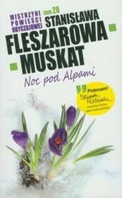 Stanisława Fleszarowa-Muskat Noc pod Alpami / TOM 28 Mistrzyni Powieści Obyczajowej