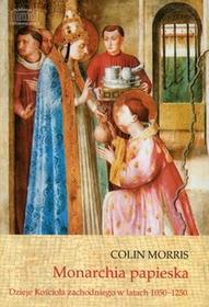 Marek Derewiecki Colin Morris Monarchia papieska. Dzieje Kościoła zachodniego w latach 1050-1250