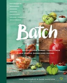 Znak Batch. Ponad 200 przepisów, porad i wskazówek dla dobrze zakręconej kuchni - Joel MacCharles, Dana Harrison