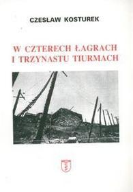 Kosturek Czesław W czterech łagrach i trzynastu tiurmach / wysyłka w 24h