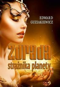 Zdrada strażnika planety Edward Guziakiewicz MOBI)