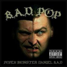 B.A.D Pop CD) Popek Monster Daniel B.A.D