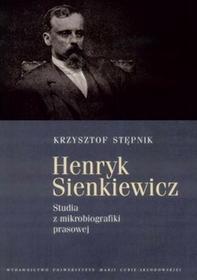 UMCS Wydawnictwo Uniwersytetu Marii Curie-Skłodows Krzysztof Stępnik Henryk Sienkiewicz. Studia z mikrobiografiki prawnej