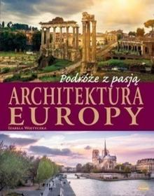 BOOKS Podróże z pasją. Architektura Europy - I. Wojtyczka