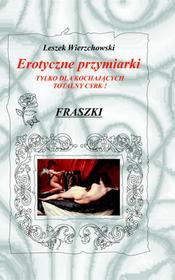 Autor Erotyczne przymiarki tylko dla kochających totalny cyrk! Fraszki - Leszek Wierzchowski