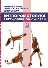 Antropomotoryka - Adam Wilczewski, Chaliburda Ireneusz, Jerzy Saczuk