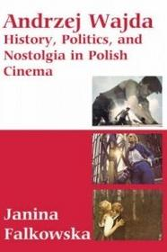 Berghahn Books Andrzej Wajda: History Politics and Nostalgia in Polish Cinema