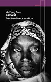 Czarne Porwane. Boko Haram i terror w sercu Afryki - Wolfgang Bauer