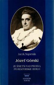 Józef Górski Ze Śnietni nad Prosną po rektorskie berło