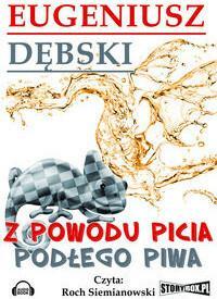 StoryBox.pl Z powodu picia podłego piwa (audiobook CD) - Eugeniusz Dębski