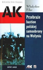 Rytm Oficyna Wydawnicza Władysław Filar Przebraże bastion polskiej samoobrony na Wołyniu